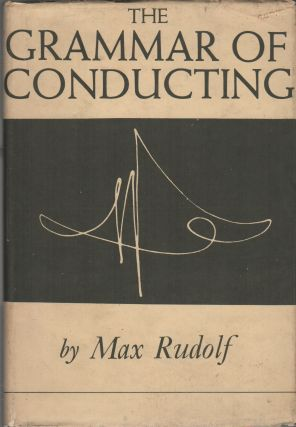 THE GRAMMAR OF CONDUCTING: A Practical Study of Modern Baton Technique