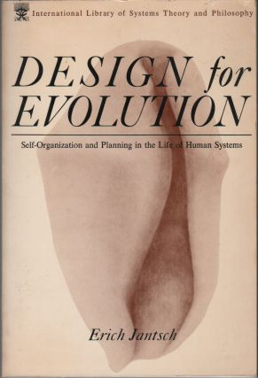 DESIGN FOR EVOLUTION: Self-Organization and Planning in the Life of Human Systems