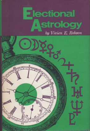 ELECTIONAL ASTROLOGY. Vivian E. ROBSON