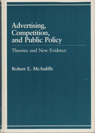 ADVERTISING, COMPETITION, AND PUBLIC POLICY: Theories and New Evidence