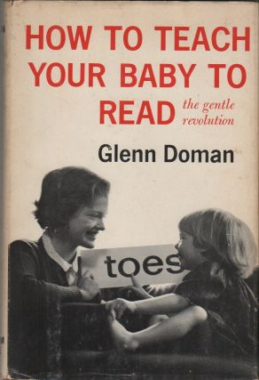 HOW TO TEACH YOUR BABY TO READ: The Gentle Revolution. Glenn DOMAN