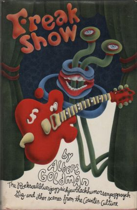 FREAKSHOW: The Rocksoulbluesjazzsickjewblackhumorsexpoppsych Gig and Other Scenes from the...