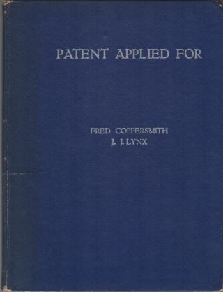 PATENT APPLIED FOR: A Century of Fantastic Inventions. Fred COPPERSMITH, J J. Lynx