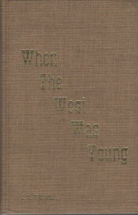 WHEN THE WEST WAS YOUNG: Historical Reminiscences of the Early Canadian West