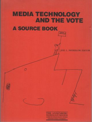 MEDIA TECHNOLOGY AND THE VOTE: A Source Book