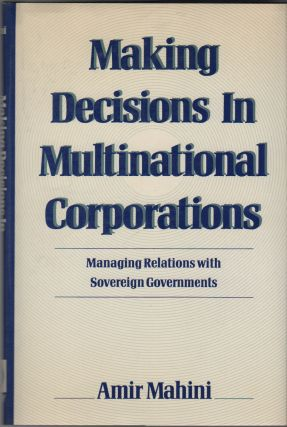 MAKING DECISIONS IN MULTINATIONAL CORPORATIONS: Managing Relations With Sovereign Governments....