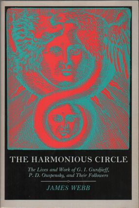 THE HARMONIOUS CIRCLE: The Lives and Work of G.I. Gurdieff, R.D. Ouspensky, and Their Followers