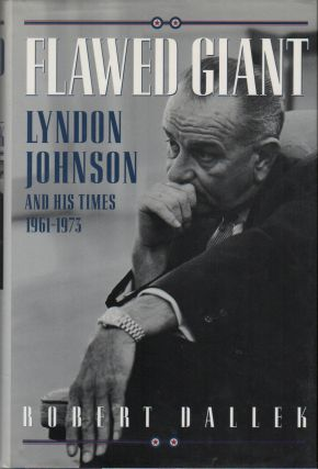 FLAWED GIANT: Lyndon Johnson and His Times 1961-1973. Robert DALLEK