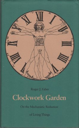 CLOCKWORK GARDEN: On The Mechanistic Reduction of Living Things