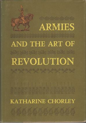 ARMIES AND THE ART OF REVOLUTION. Katharine CHORLEY