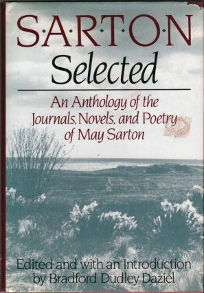 SARTON SELECTED: An Anthology of the Journals, Novels and Poetry of May Sarton