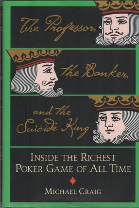 THE PROFESSOR, THE BANKER AND THE SUICIDE KING: Inside the Richest Poker Game of All Time....