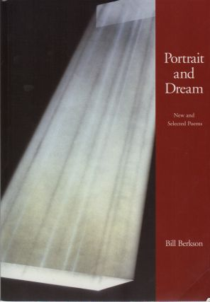 PORTRAIT AND DREAM: New and Selected Poems. Bill BERKSON