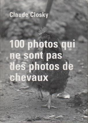 100 PHOTOS QUI NE SONT PAS DE PHOTOS DE CHEVAUX. Claude CLOSKY