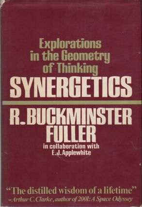 SYNERGETICS: Explorations in the Geometry of Thinking [and] SYNERGETICS 2. R. Buckminster...