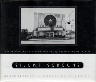 SILENT SCREENS: The Declline and Transformation of the American Movie Theater. Michael PUTNAM,...