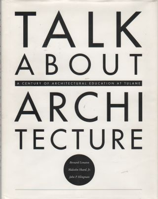 TALK ABOUT ARCHITECTURE: A Century of Architectural Education at Tulane
