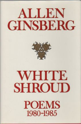 WHITE SHROUD: Poems 1980-1985. Allen GINSBERG