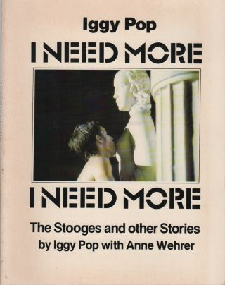 I NEED MORE: The Stooges and Other Stories. Music, Iggy POP, with Anne Wehrer