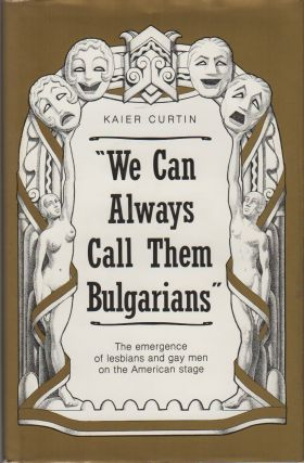 """WE CAN ALWAYS CALL THEM BULGARIANS"": The Emergence of Lesbians and Gay Men on the American Stage"