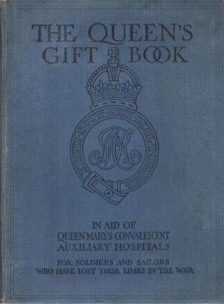 THE QUEEN'S GIFT BOOK: In Aid of Queen Mary's Convalescent Auxiliary Hospitals for Soldiers and...