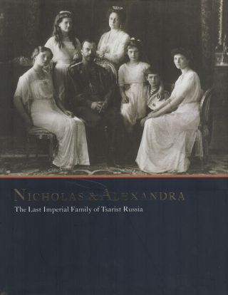 NICHOLAS & ALEXANDRA: The Last Imperial Family of Tsarist Russia: From the State Hermitage...