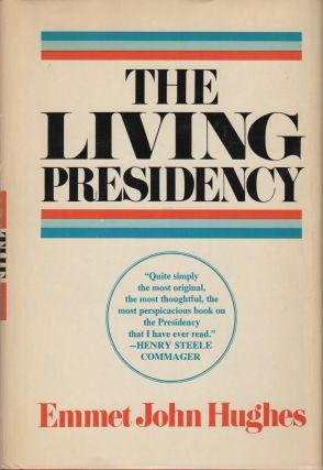 THE LIVING PRESIDENCY: The Resources and Dilemmas of the American Presidential Office