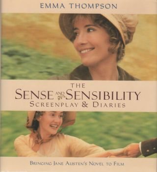 THE SENSE AND SENSIBILITY SCREENPLAY & DIARIES: Bringing Jane Austen's Novel to Film