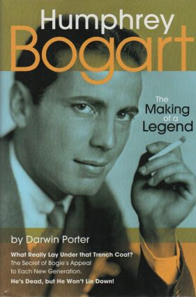 HUMPHREY BOGART: The Making of a Legend; Another Hot, Startling, and Unauthorized Probe of...
