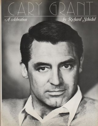 CARY GRANT: A Celebration. Richard SHICKEL