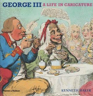 GEORGE III: A Life in Caricature. Kenneth BAKER