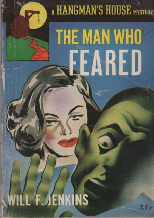 THE MAN WHO FEARED. Will F. JENKINS, aka Murray Leinster