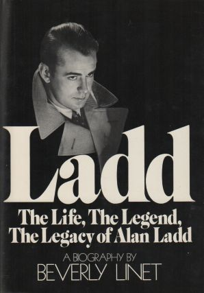 LADD: The Life, The Legend, The Legacy of Alan Ladd