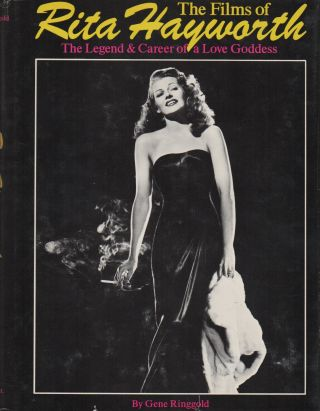 THE FILMS OF RITA HAYWORTH: The Legend and Career of a Love Goddess