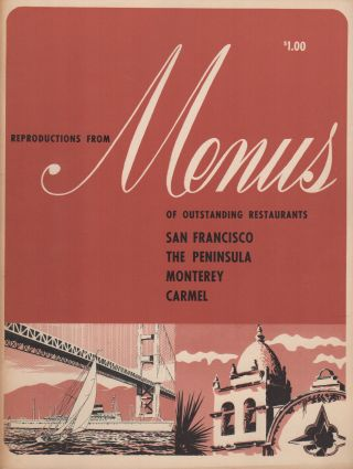 REPRODUCTIONS FROM MENUS OF OUSTANDING RESTAURANTS: SAN FRANCISCO: THE PENINSULA: MONTEREY:...