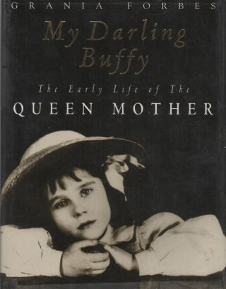 MY DARLING BUFFY: The Early Life of the Queen Mother