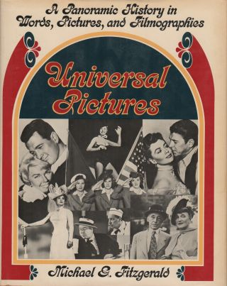 UNIVERSAL PICTURES: A Panoramic History in Words, Pictures, and Filmographies
