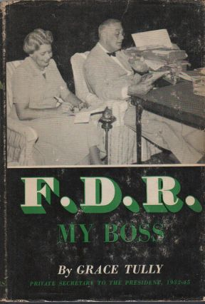 F.D.R.: My Boss. Grace TULLY