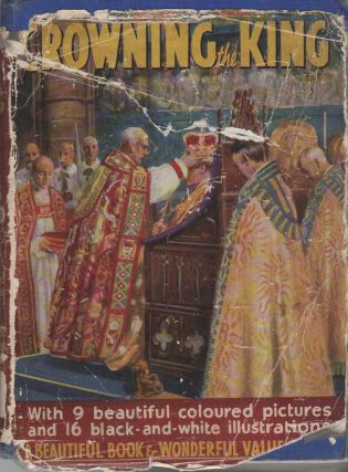 CROWNING THE KING: An Account of the Coronation Ceremonies, of George VI's Life, His Homes and...