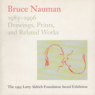 BRUCE NAUMAN: 1985-1996: Drawings, Prints, and Related Works