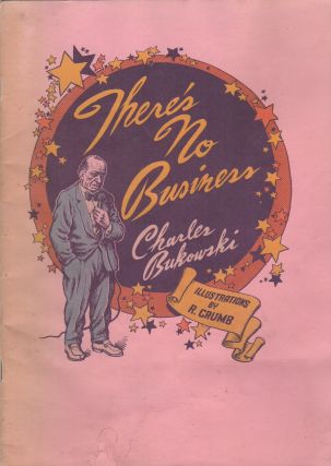 THERE'S NO BUSINESS. Charles BUKOWSKI, Robert Crumb