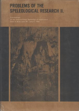 PROBLEMS OF THE SPELEOLOGICAL RESEARCH: Proceedings of the International Speleological Conference Held in Brno June 29-July 4, 1964 [Part I & II - 2 Volume Set]