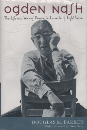 OGDEN NASH: The Life and Work of America's Laureate of Light Verse