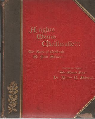 A RIGHTE MERRIE CHRISTMASSE!!!: The Story of Christ-Tide. John ASHTON