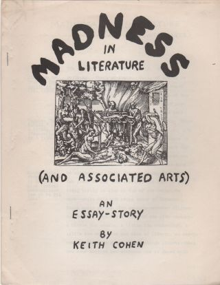 MADNESS IN LITERATURE (And Associated Arts): An Essay-Story. Keith COHEN