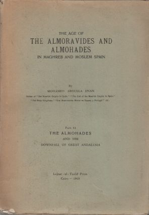 THE AGE OF THE ALMORAVIDES AND ALMOHADES IN MAGHREB AND MOSLEM SPAIN: Part II: The Almohades and...