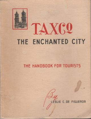 TAXCO: The Enchanted City: A Handbook For Tourists. Leslie CORTES de FIGUEROA