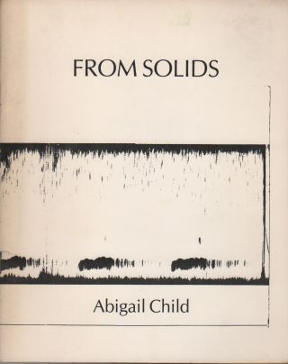 FROM SOLIDS. Abigail CHILD