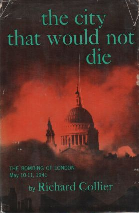 THE CITY THAT WOULD NOT DIE: The Bombing of London May 10-11, 1941. Richard COLLIER