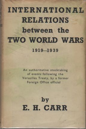 INTERNATIONAL RELATIONS BETWEEN THE TWO WORLD WARS (1919-1939). E. H. CARR